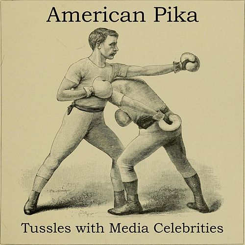 Tussels With Media Celebrities by American Pika