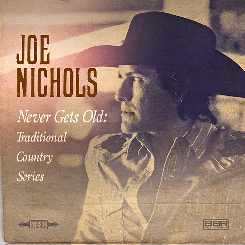 Never Gets Old: Traditional Country Series de Joe Nichols