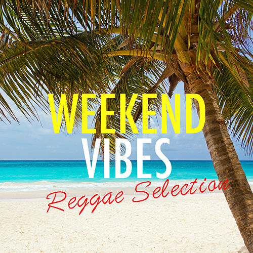 Weekend Vibes Reggae Selection by Various Artists