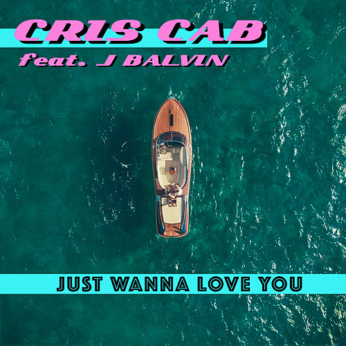 Just Wanna Love You (feat. J. Balvin) de Cris Cab