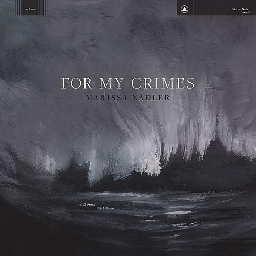 For My Crimes by Marissa Nadler
