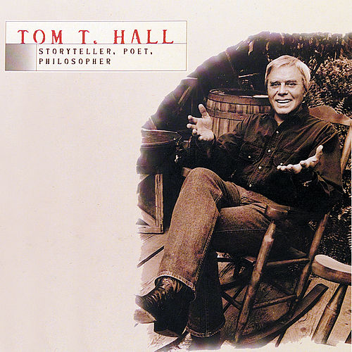 Tom T. Hall - Storyteller, Poet, Philosopher by Tom T. Hall