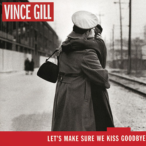 Let's Make Sure We Kiss Goodbye by Vince Gill