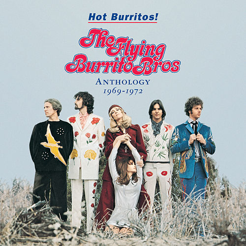 Hot Burritos! The Flying Burrito Brothers Anthology (1969 - 1972) by The Flying Burrito Brothers