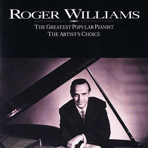 The Greatest Popular Pianist / The Artist's Choice by Roger Williams