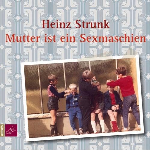 Mutter ist ein Sexmaschien von Heinz Strunk
