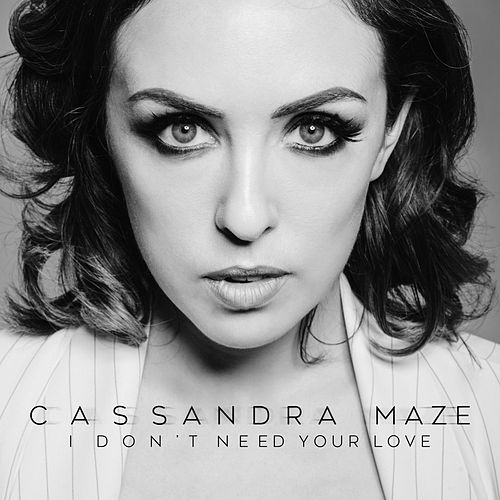 I Don't Need Your Love by Cassandra Maze