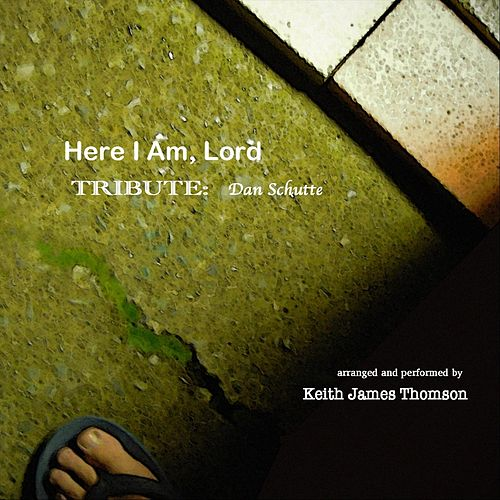 Here I Am, Lord by Keith James Thomson