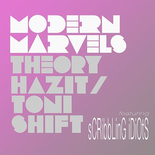 Modern Marvels (feat. Scribbling Idiots) [Idiots Version] by Theory Hazit