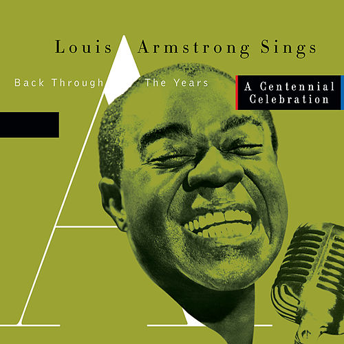 Sings -  Back Through The Years/A Centennial Celebration by Louis Armstrong