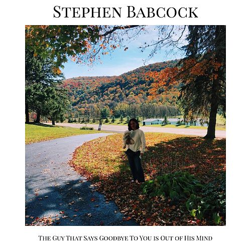 The Guy That Says Goodbye to You Is out of His Mind by Stephen Babcock