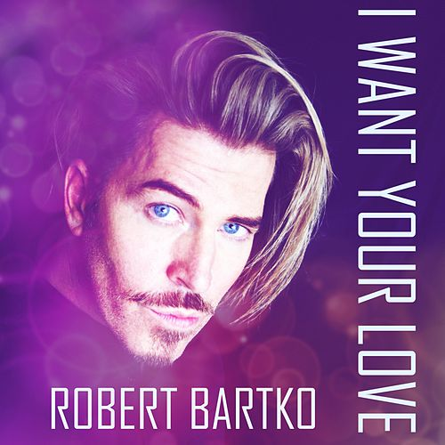 I Want Your Love von Robert Bartko