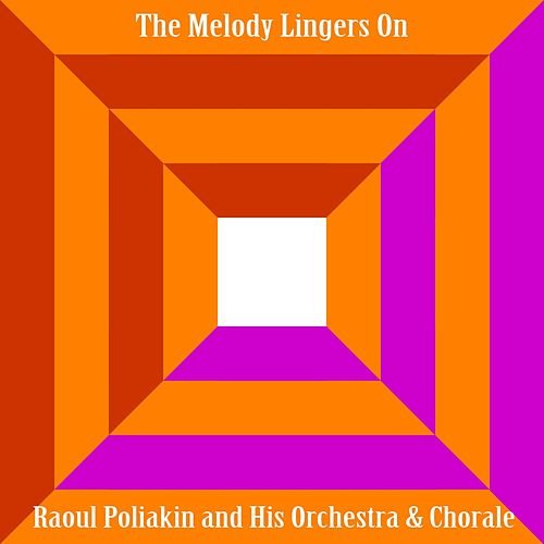 The Melody Lingers On by Raoul Poliakin Orchestra Raoul Poliakin