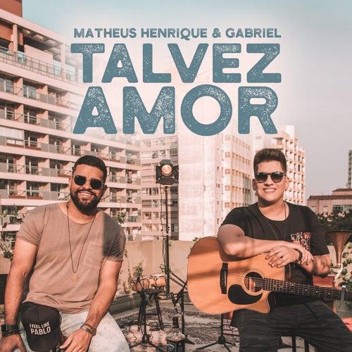 Talvez Amor by Matheus Henrique & Gabriel