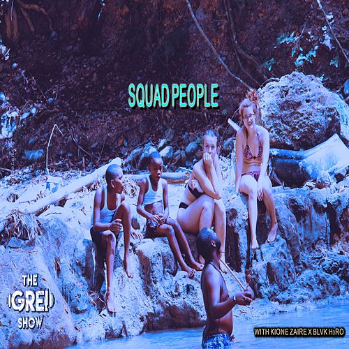 Squad People by The Grei Show
