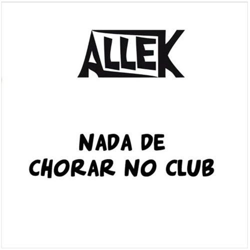 Nada de Chorar no Club de Allek Porto