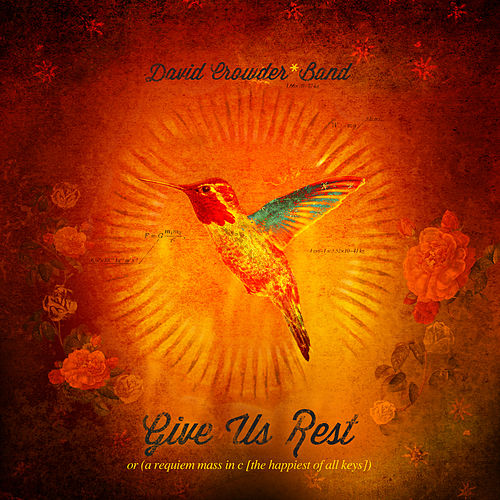 Give Us Rest Or A Requiem Mass In C (The Happiest Of All Keys) de David Crowder Band