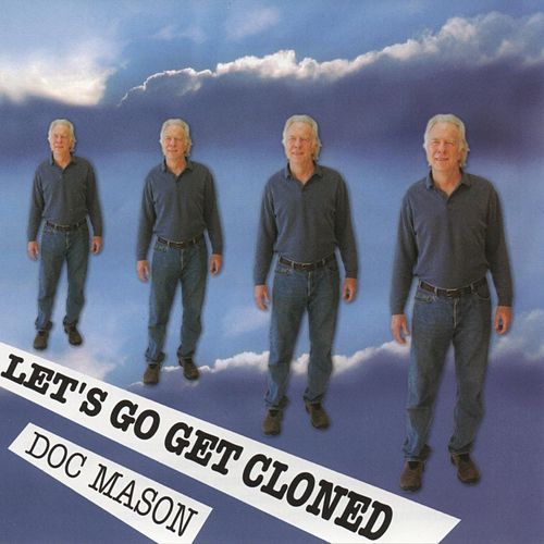 Let's Go Get Cloned by Doc Mason