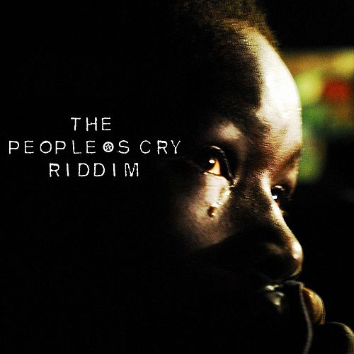The Peoples Cry Riddim by Various Artists