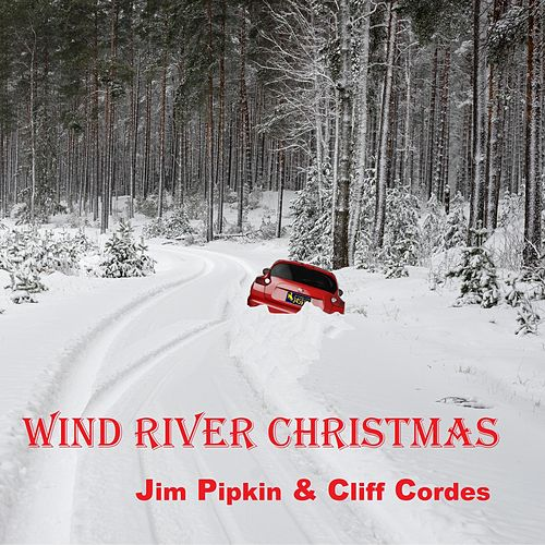 Wind River Christmas (Radio Edit) [feat. Cliff Cordes] by Jim Pipkin
