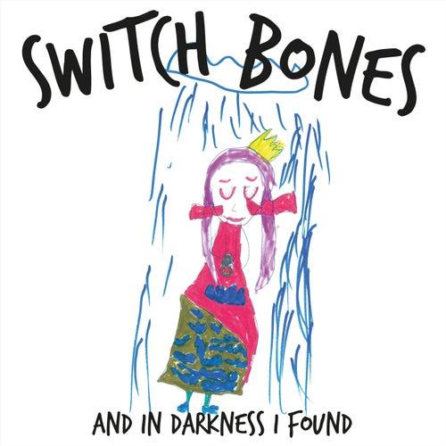 And in Darkness I Found van Switch Bones