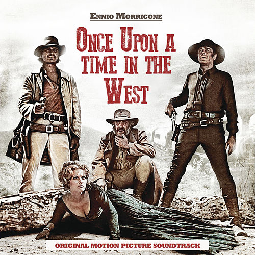 Once Upon a Time in the West (Original Motion Picture Soundtrack) (Remastered) by Ennio Morricone