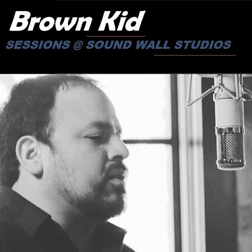 Sessions at Sound Wall Studios by Brown Kid
