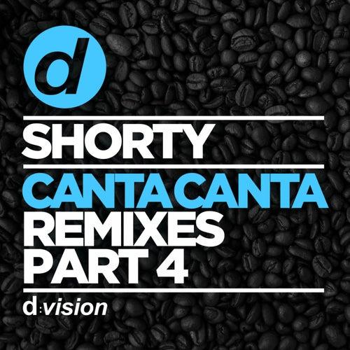Canta Canta (Remixes, Pt. 4) by Shorty