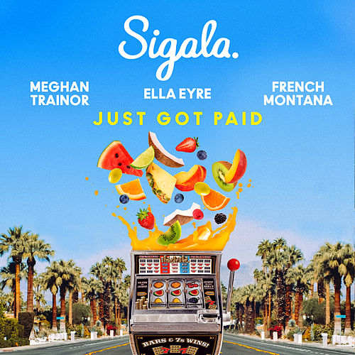 Just Got Paid (feat. French Montana) von Sigala & Ella Eyre & Meghan Trainor