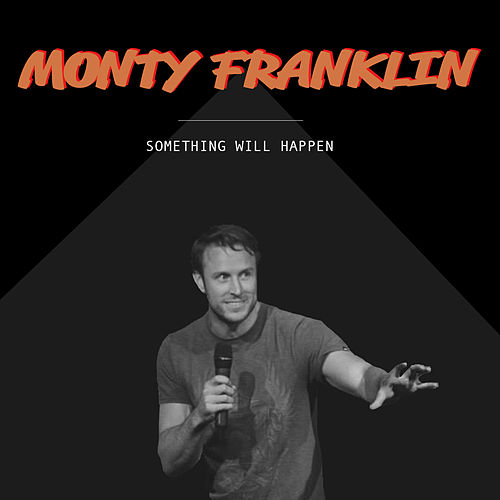 Something Will Happen by Monty Franklin