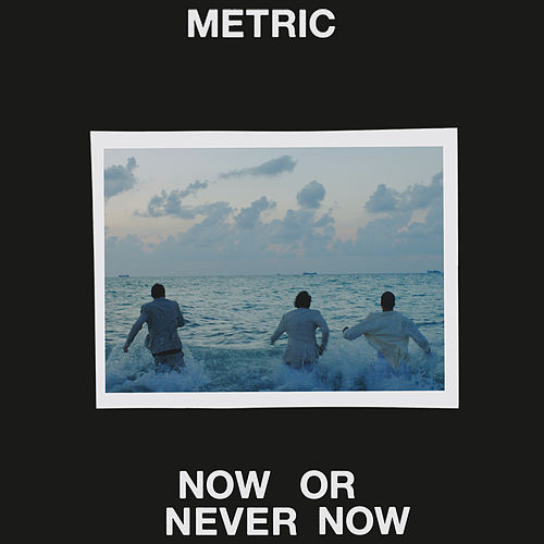 Now or Never Now by Metric