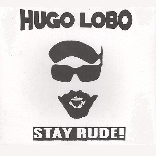 Stay Rude! by Hugo Lobo