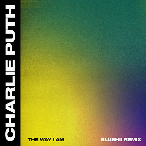The Way I Am (Slushii Remix) by Charlie Puth