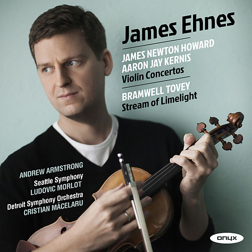 James Newton Howard, Aaron Jay Kernis Violin Concertos, Bramwell Tovey, 'Stream of Limelight' by James Ehnes