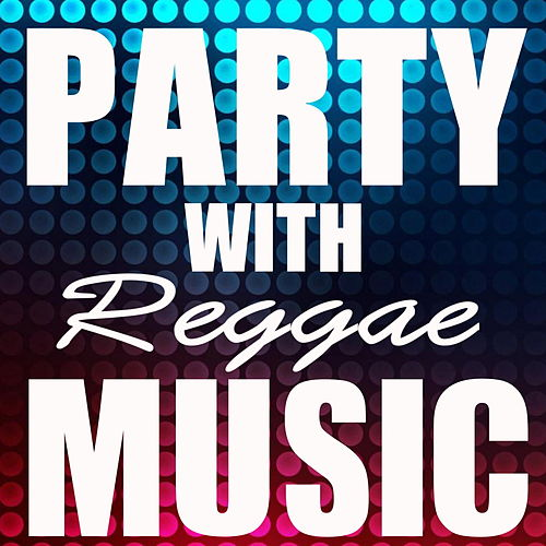 Party With Reggae Tunes by Various Artists