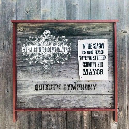 Quixotic Symphony by Stephen Douglas Wolfe