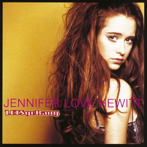 Lets Go Bang by Jennifer Love Hewitt