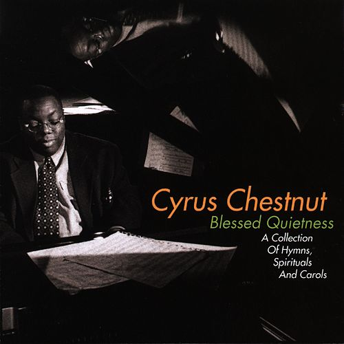 Blessed Quietness: A Collection Of Hymns, Spirituals And Carols von Cyrus Chestnut