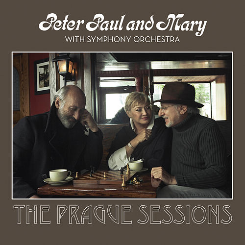 Peter, Paul And Mary With Symphony Orchestra - The Prague Sessions by Peter, Paul and Mary