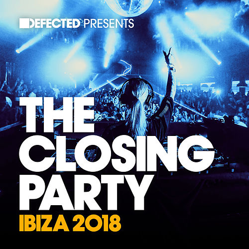 Defected Presents The Closing Party Ibiza 2018 (Mixed) by Various Artists