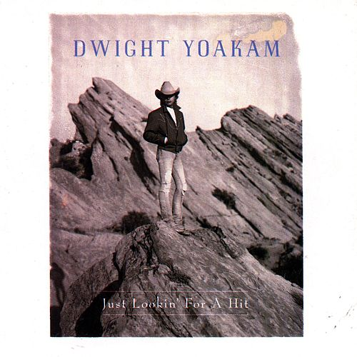 Just Lookin' For A Hit von Dwight Yoakam