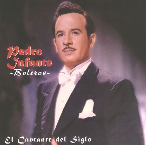El Cantante del Siglo /  Boleros van Pedro Infante