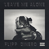 Leave Me Alone by Flipp Dinero