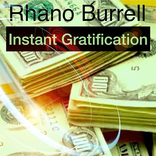 Instant Gratification by Rhano Burrell