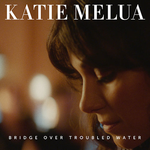 Bridge Over Troubled Water von Katie Melua