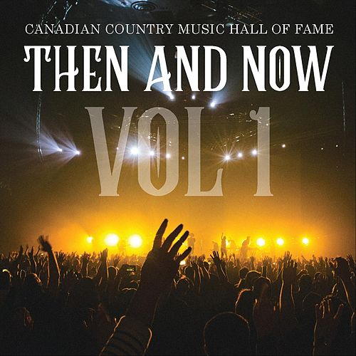 Canadian Country Music Hall of Fame: Then and Now, Vol. 1 by Various Artists
