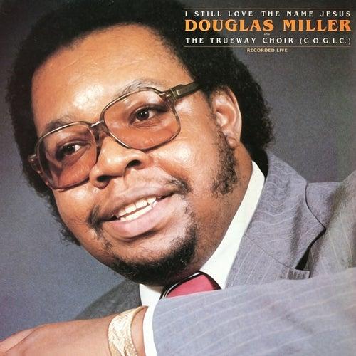 I Still Love The Name Of Jesus by Douglas Miller