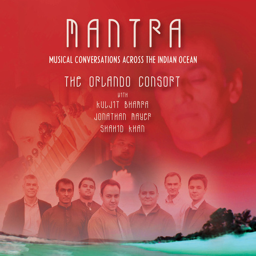 Mantra: Musical Conversations Across the Indian Ocean by The Orlando Consort