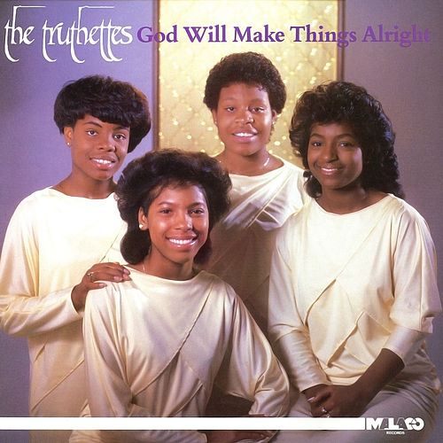 God Will Make Things Alright by Truthettes