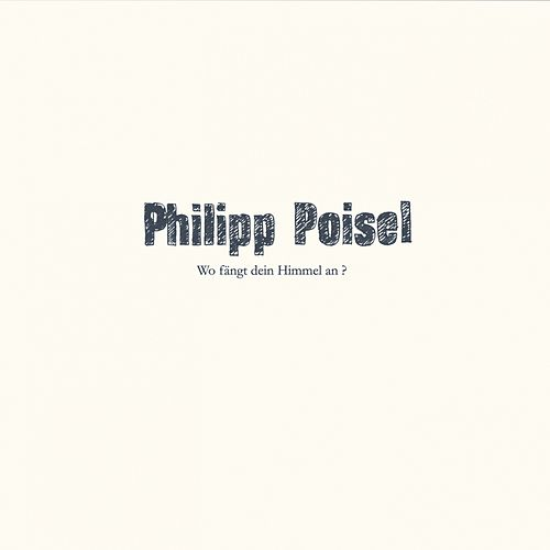 Wo fängt dein Himmel an? by Philipp Poisel